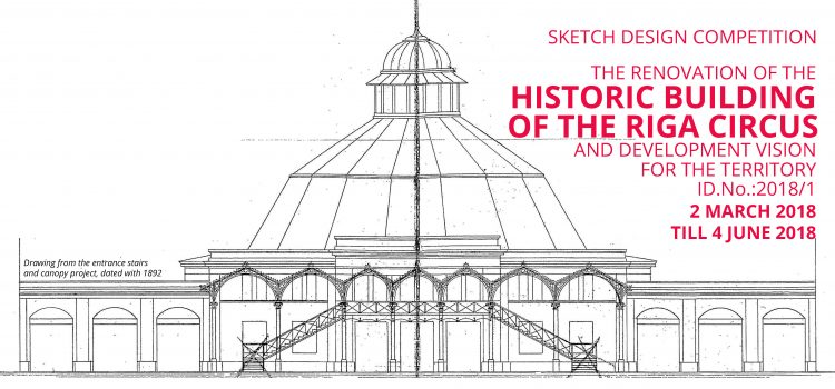 "Sketch design competition ""The renovation of the historic building of the Riga Circus and development vision for the territory"""
